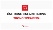 Ứng dụng của Linearthinking trong Speaking
